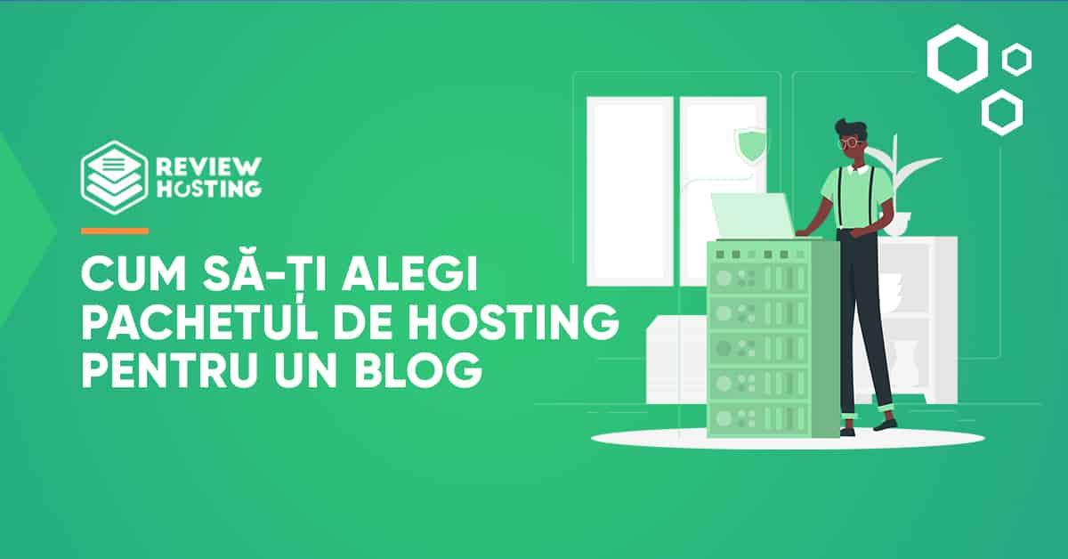 Cum să-ți alegi pachetul de hosting pentru un blog