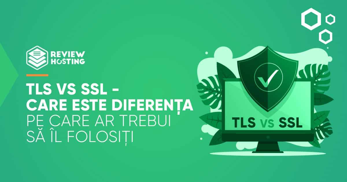 TLS vs SSL - Care este diferența - Pe care ar trebui să îl folosiți