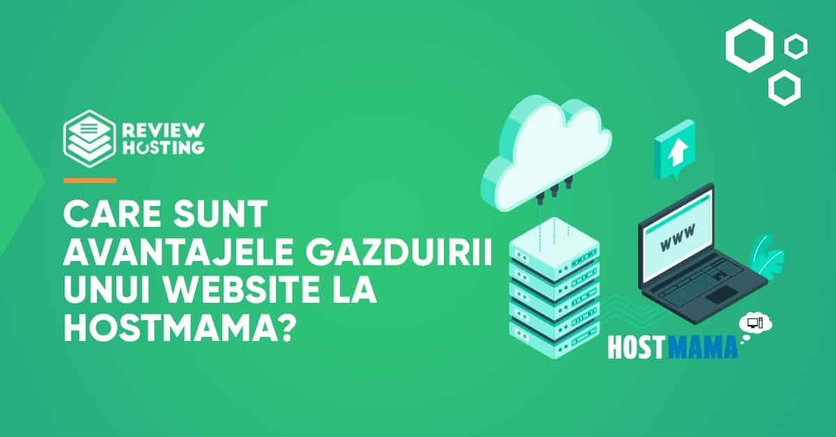Care sunt avantajele gazduirii unui website la Hostmama?